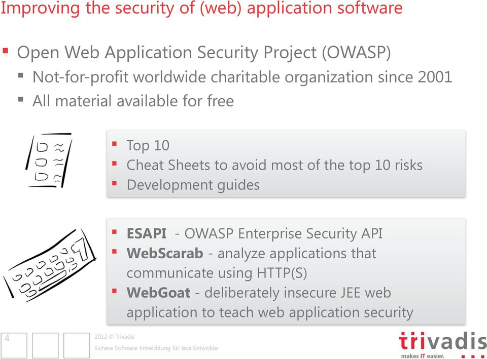 the top 10 risks Development guides ESAPI - OWASP Enterprise Security API WebScarab - analyze applications that