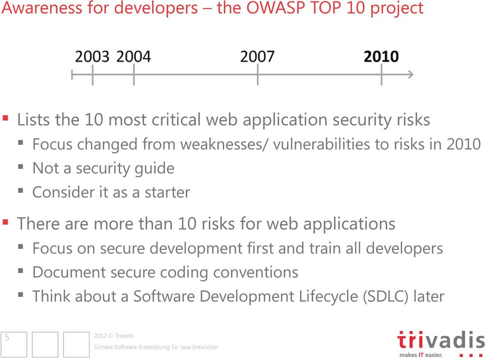 a starter There are more than 10 risks for web applications Focus on secure development first and train