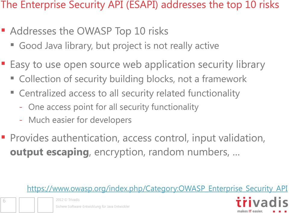 all security related functionality - One access point for all security functionality - Much easier for developers Provides authentication,