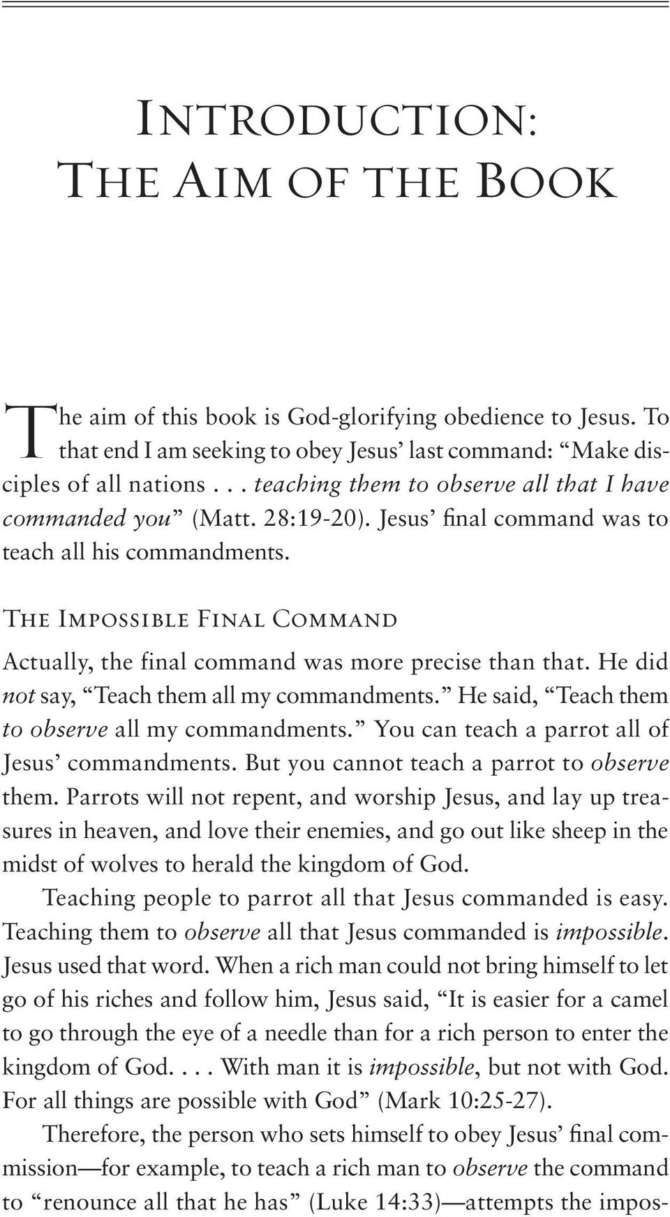 The Impossible Final Command Actually, the final command was more precise than that. He did not say, Teach them all my commandments. He said, Teach them to observe all my commandments.