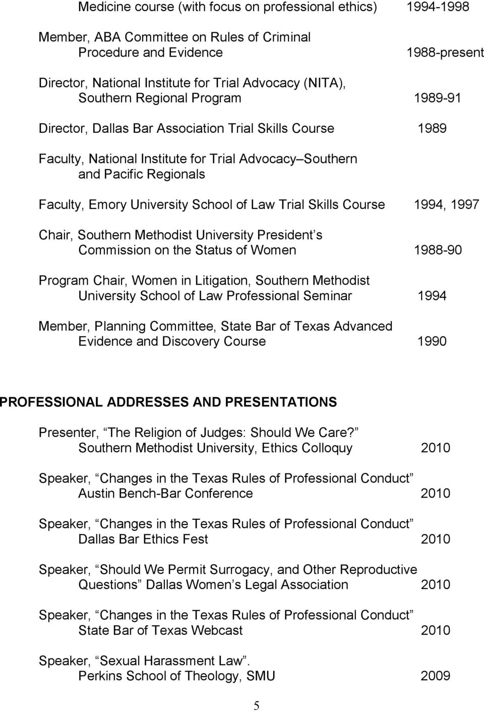 School of Law Trial Skills Course 1994, 1997 Chair, Southern Methodist University President s Commission on the Status of Women 1988-90 Program Chair, Women in Litigation, Southern Methodist