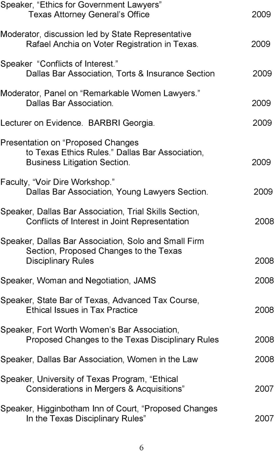 BARBRI Georgia. 2009 Presentation on Proposed Changes to Texas Ethics Rules. Dallas Bar Association, Business Litigation Section. 2009 Faculty, Voir Dire Workshop.