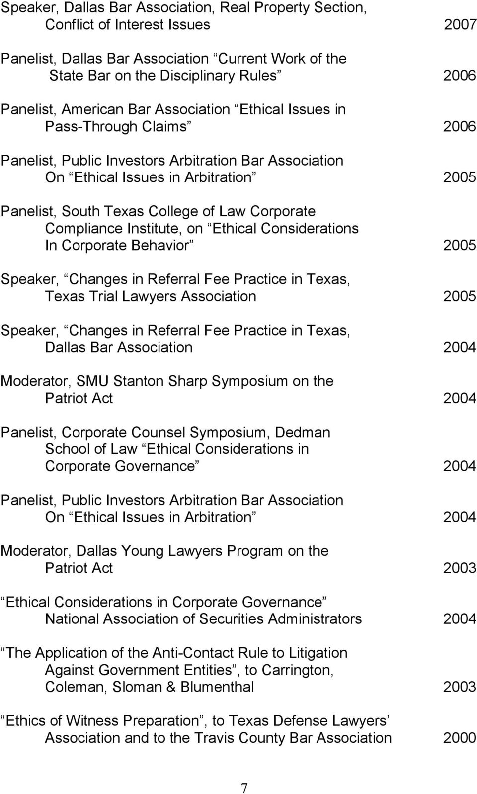 Corporate Compliance Institute, on Ethical Considerations In Corporate Behavior 2005 Speaker, Changes in Referral Fee Practice in Texas, Texas Trial Lawyers Association 2005 Speaker, Changes in