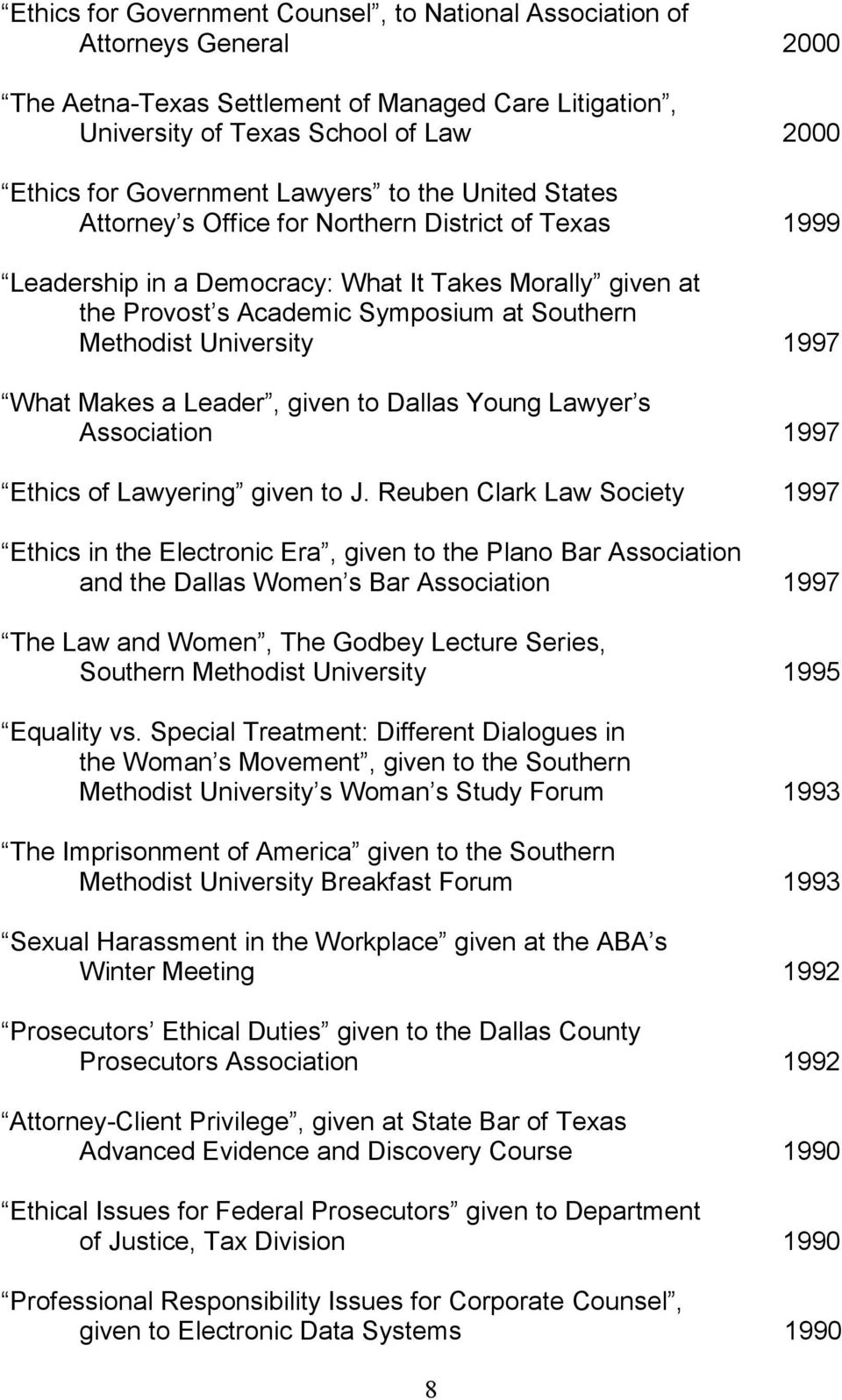 University 1997 What Makes a Leader, given to Dallas Young Lawyer s Association 1997 Ethics of Lawyering given to J.