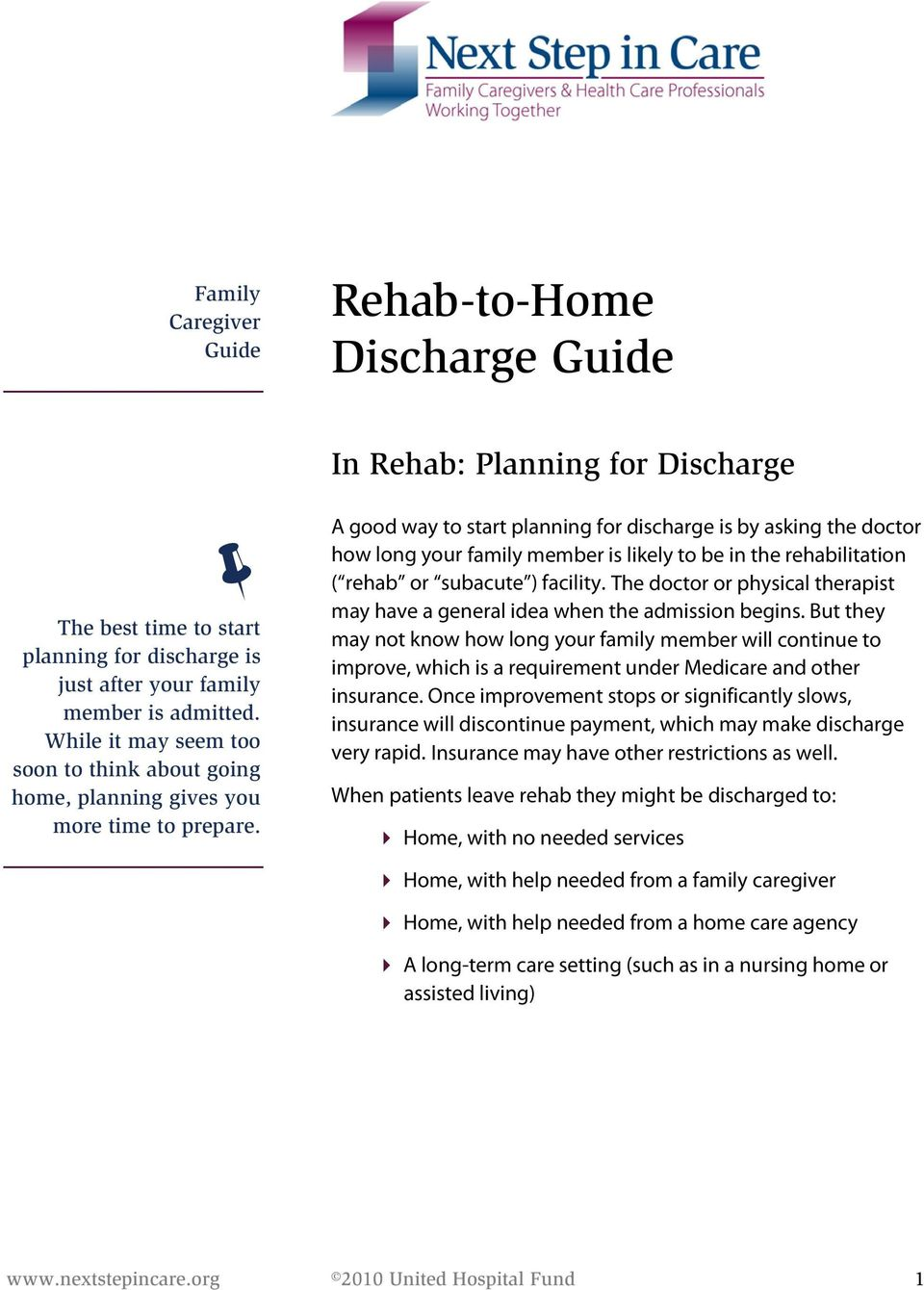 A good way to start planning for discharge is by asking the doctor how long your family member is likely to be in the rehabilitation ( rehab or subacute ) facility.