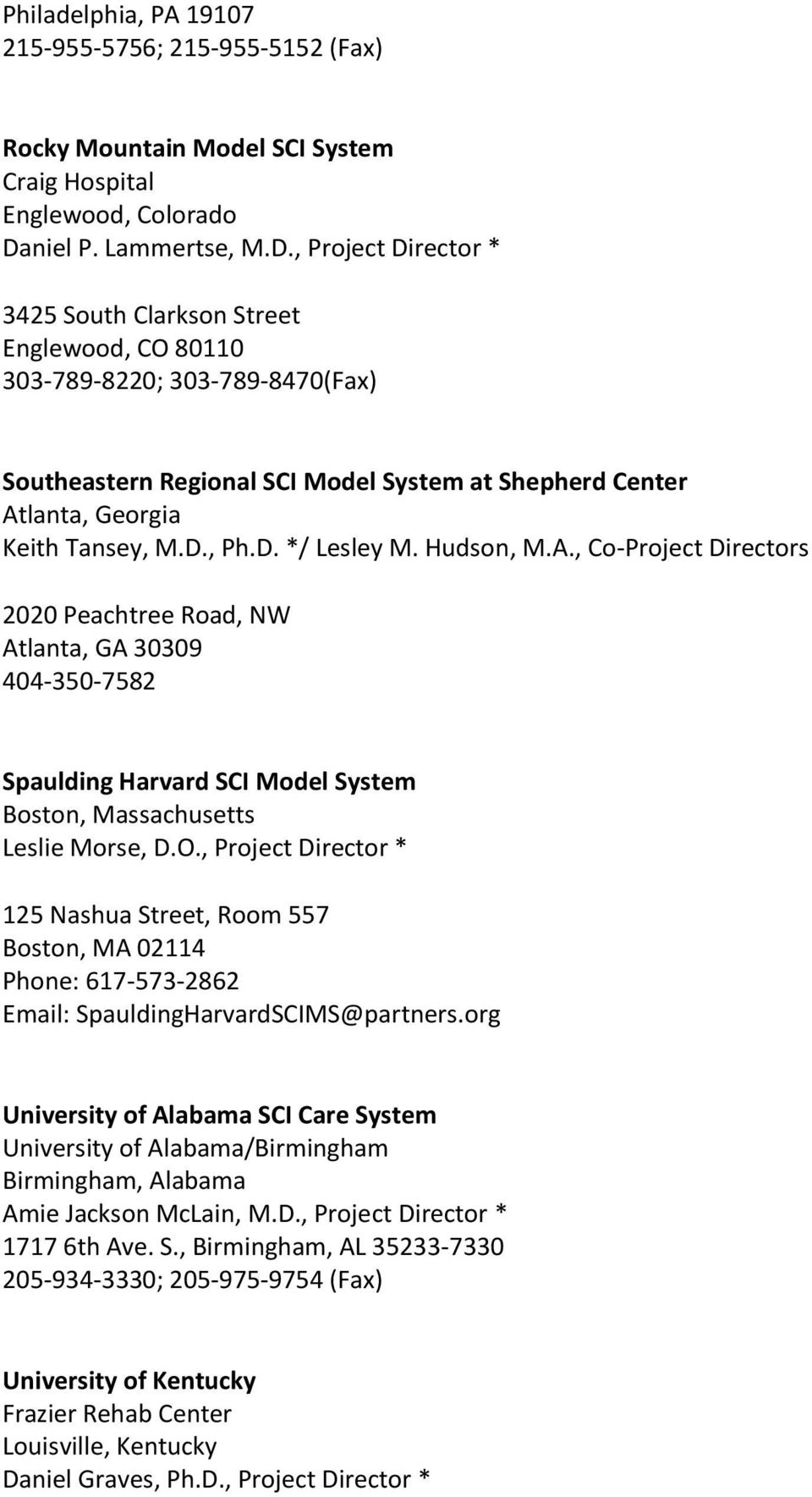 , Project Director * 3425 South Clarkson Street Englewood, CO 80110 303-789-8220; 303-789-8470(Fax) Southeastern Regional SCI Model System at Shepherd Center Atlanta, Georgia Keith Tansey, M.D., Ph.D. */ Lesley M.