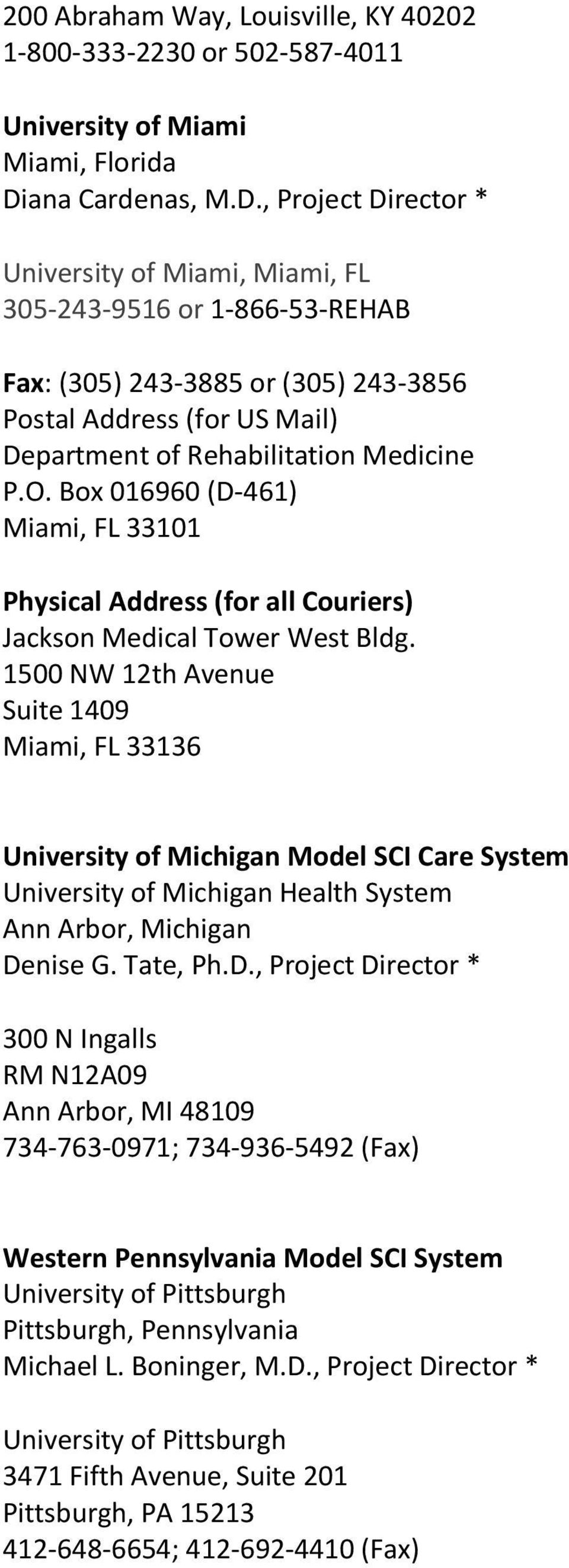, Project Director * University of Miami, Miami, FL 305-243-9516 or 1-866-53-REHAB Fax: (305) 243-3885 or (305) 243-3856 Postal Address (for US Mail) Department of Rehabilitation Medicine P.O.