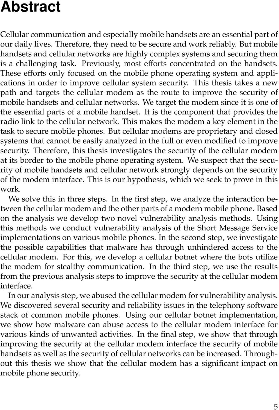 These efforts only focused on the mobile phone operating system and applications in order to improve cellular system security.