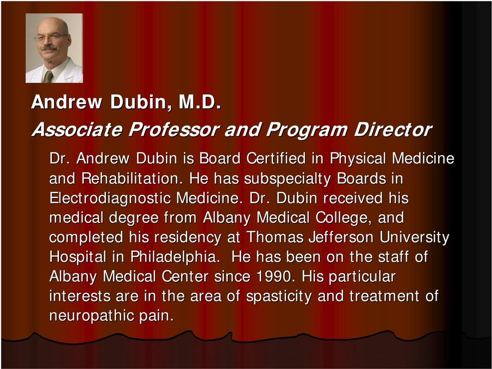 He has subspecialty Boards in Electrodiagnostic Medicine. Dr.