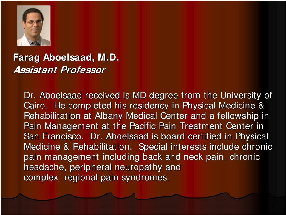 the Pacific Pain Treatment Center in San Francisco. Dr. Aboelsaad is board certified in Physical Medicine & Rehabilitation.
