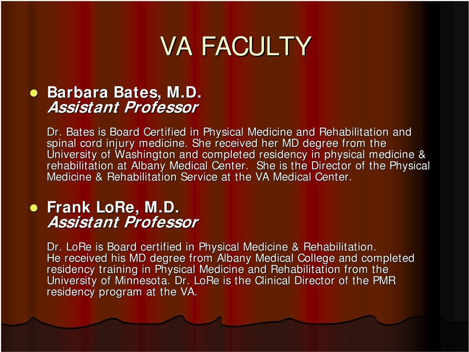 She is the Director of the Physical Medicine & Rehabilitation Service at the VA Medical Center. Frank LoRe,, M.D. Assistant Professor Dr.