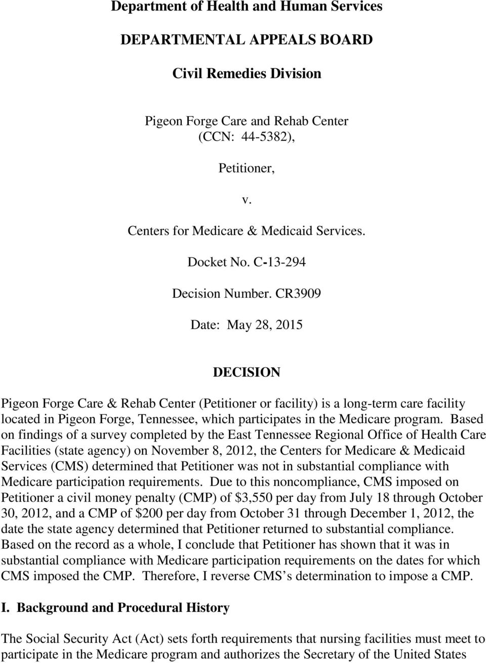 CR3909 Date: May 28, 2015 DECISION Pigeon Forge Care & Rehab Center (Petitioner or facility) is a long-term care facility located in Pigeon Forge, Tennessee, which participates in the Medicare