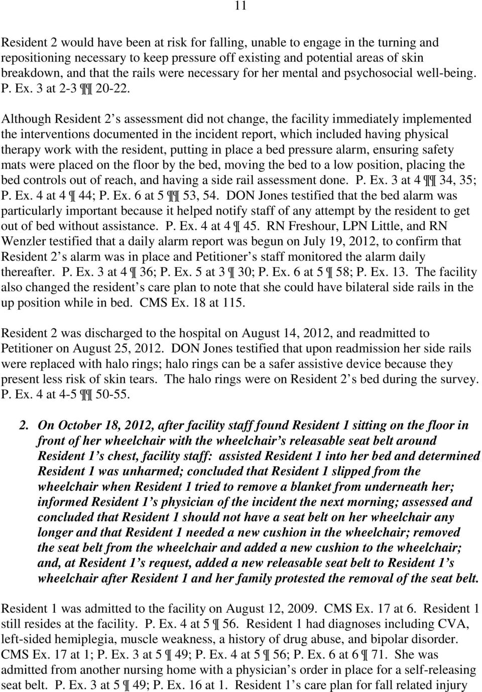 Although Resident 2 s assessment did not change, the facility immediately implemented the interventions documented in the incident report, which included having physical therapy work with the