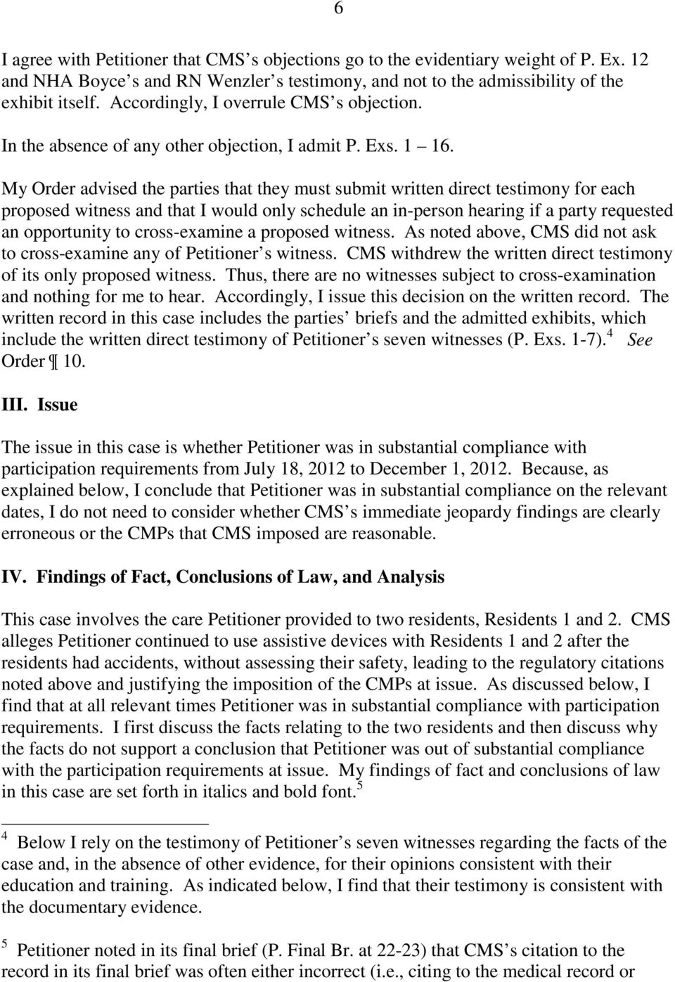 My Order advised the parties that they must submit written direct testimony for each proposed witness and that I would only schedule an in-person hearing if a party requested an opportunity to