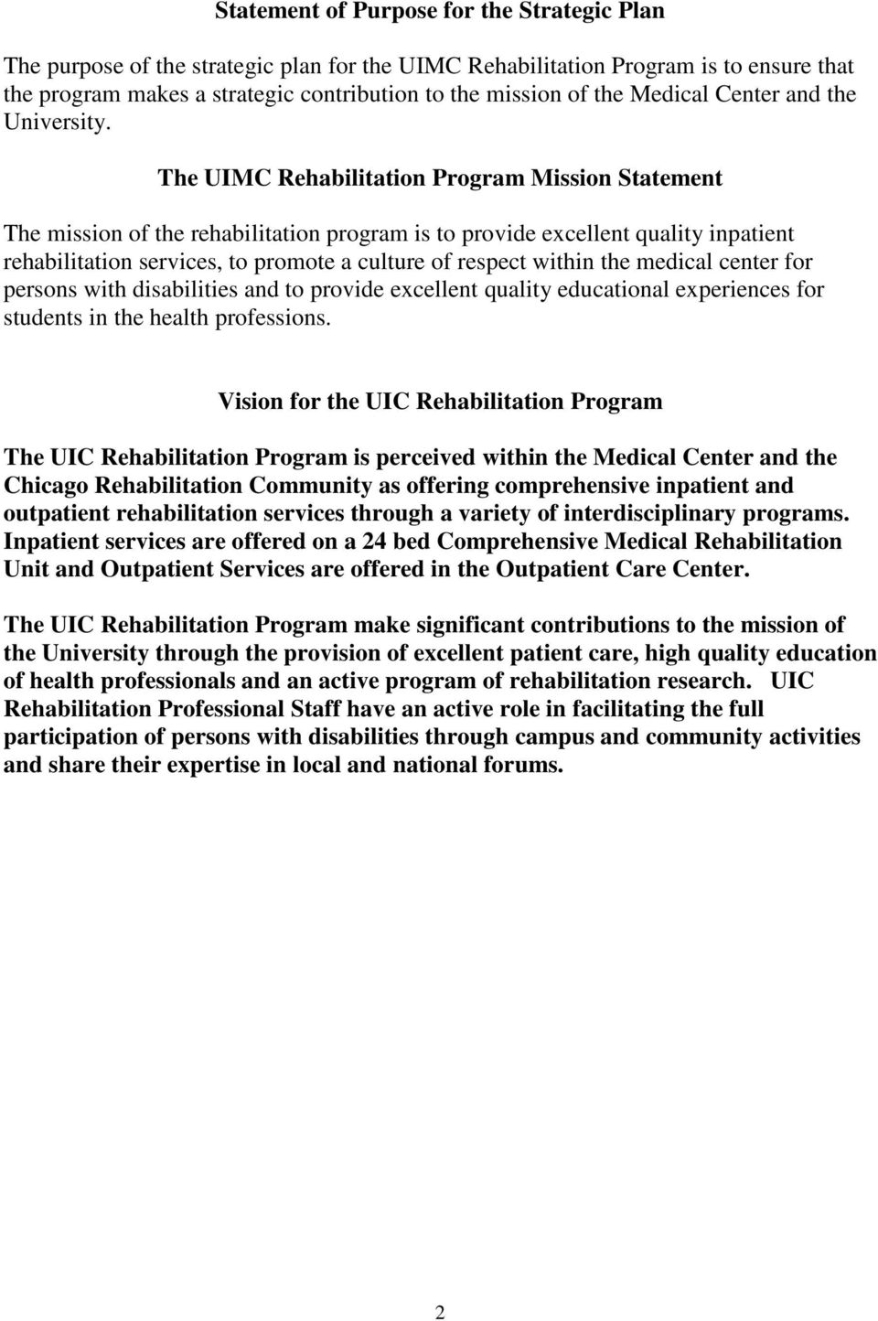 The UIMC Rehabilitation Program Mission Statement The mission of the rehabilitation program is to provide excellent quality inpatient rehabilitation services, to promote a culture of respect within