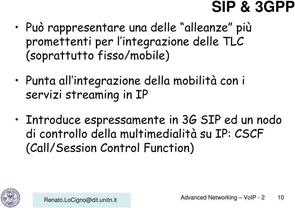 streaming in IP SIP & 3GPP Introduce espressamente in 3G SIP ed un nodo di controllo
