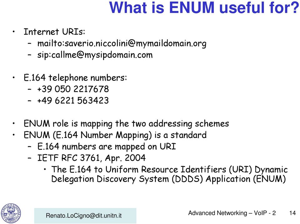 164 Number Mapping) is a standard E.164 numbers are mapped on URI IETF RFC 3761, Apr. 2004 The E.