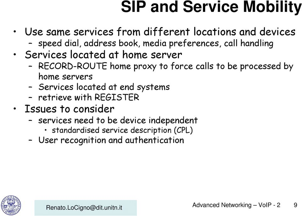 by home servers Services located at end systems retrieve with REGISTER Issues to consider services need to be