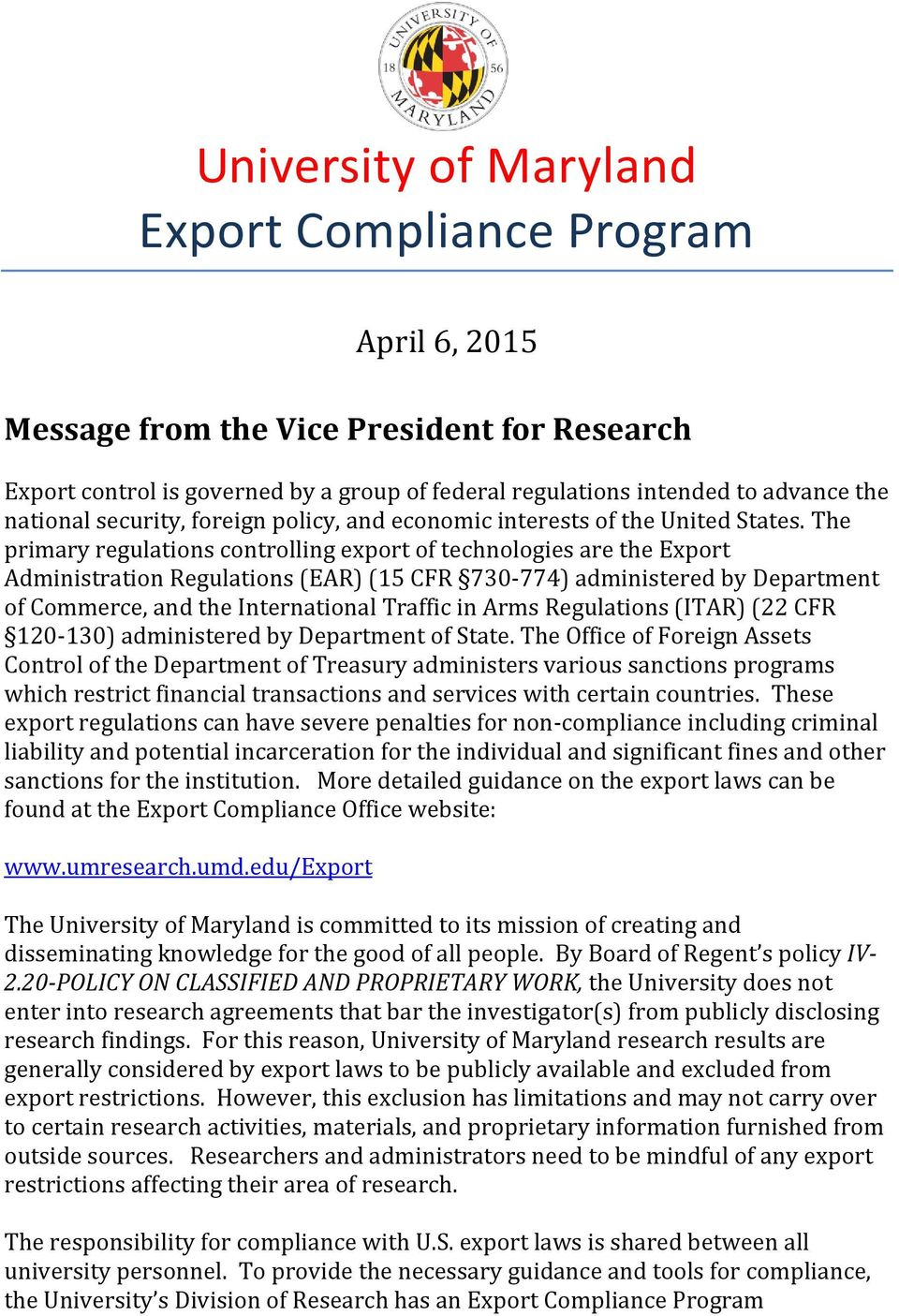 The primary regulations controlling export of technologies are the Export Administration Regulations (EAR) (15 CFR 730-774) administered by Department of Commerce, and the International Traffic in