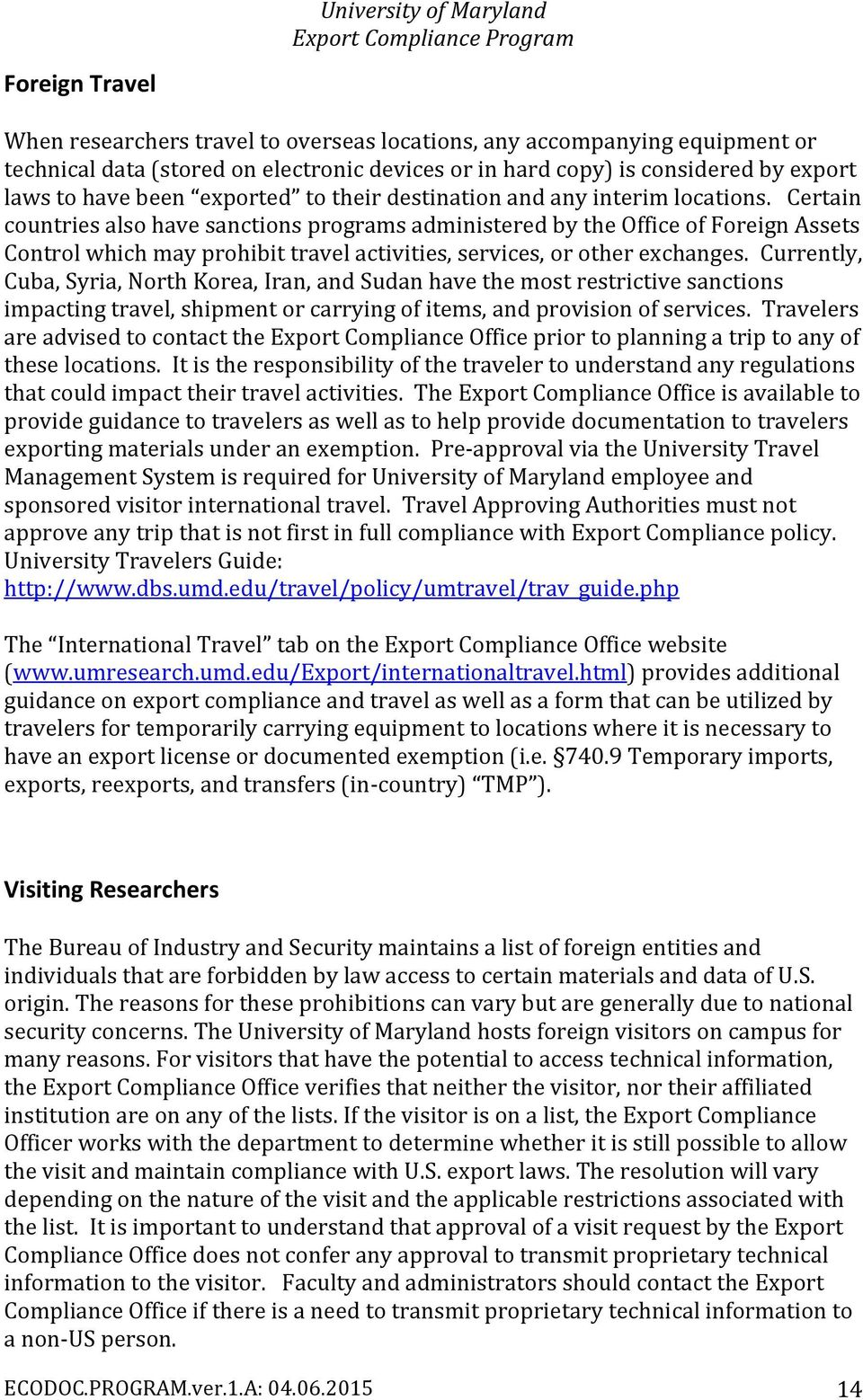 Certain countries also have sanctions programs administered by the Office of Foreign Assets Control which may prohibit travel activities, services, or other exchanges.