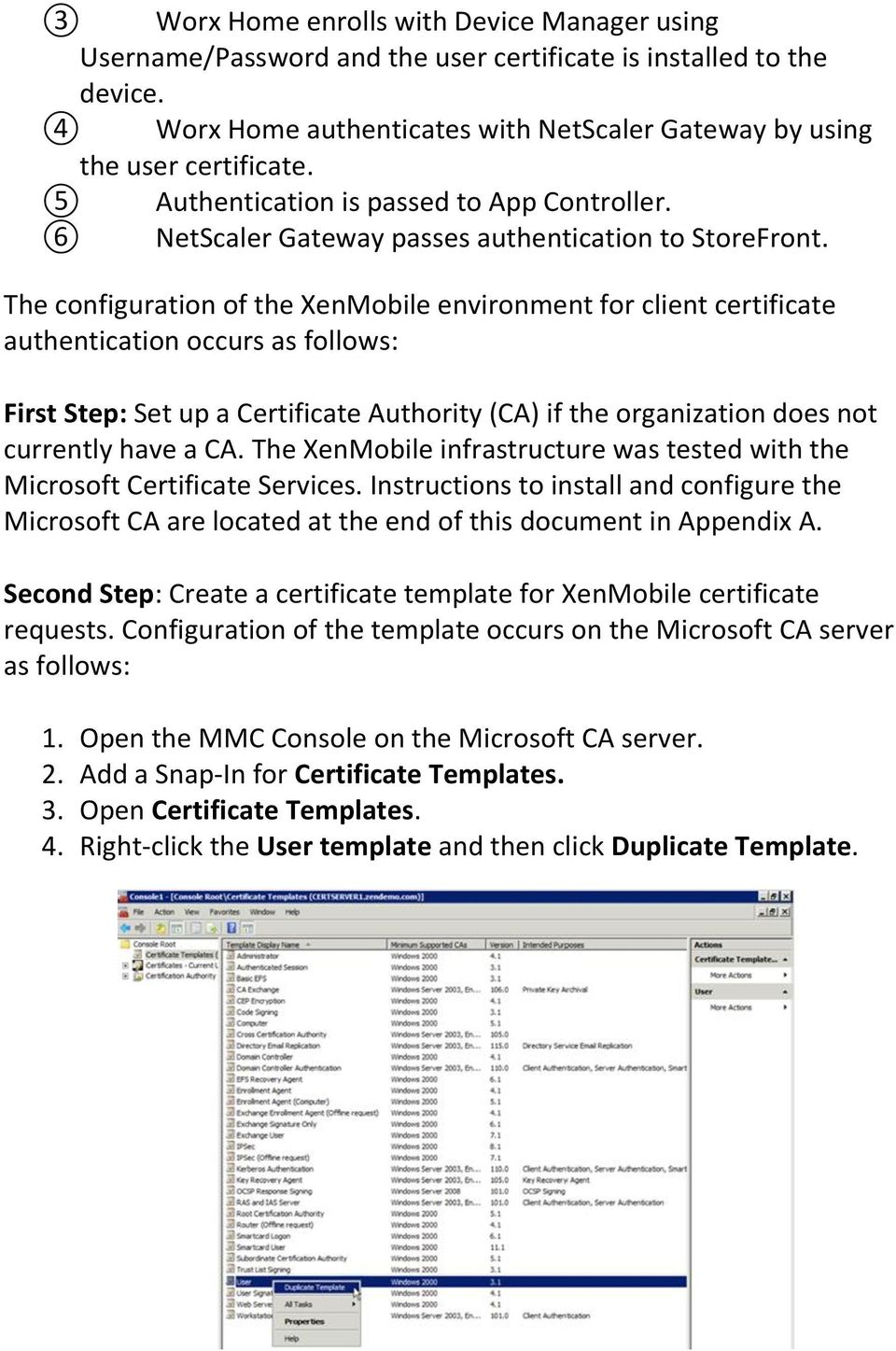 The configuration of the XenMobile environment for client certificate authentication occurs as follows: First Step: Set up a Certificate Authority (CA) if the organization does not currently have a