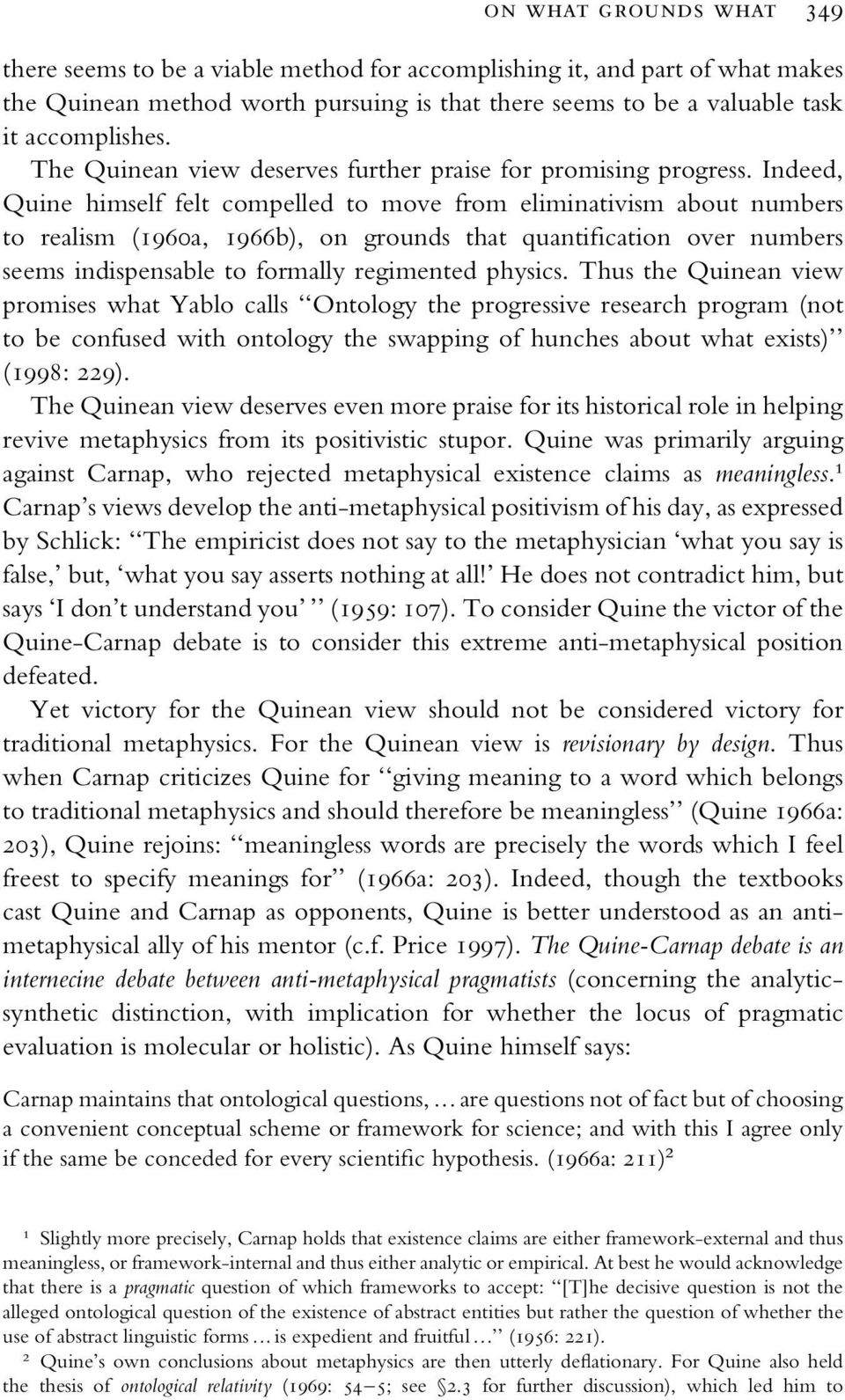 Indeed, Quine himself felt compelled to move from eliminativism about numbers to realism (1960a, 1966b), on grounds that quantification over numbers seems indispensable to formally regimented physics.