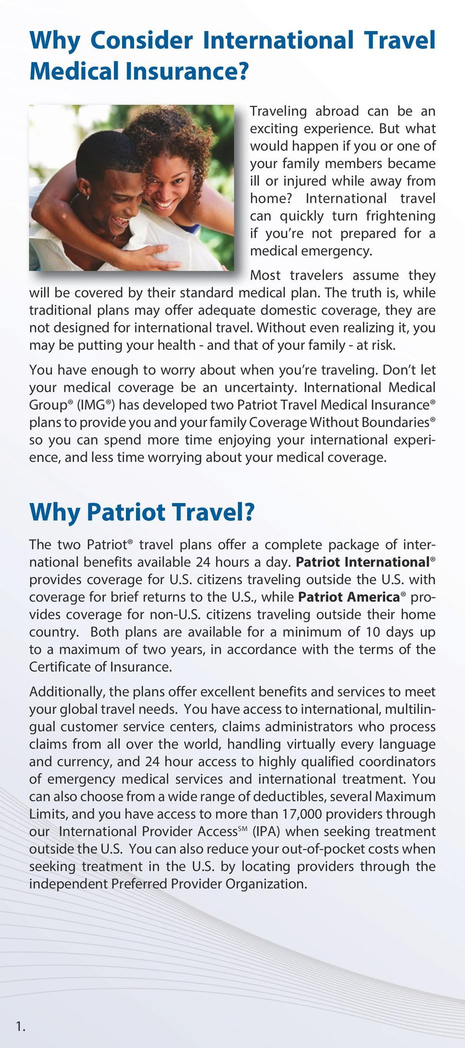 Most travelers assume they will be covered by their standard medical plan. The truth is, while traditional plans may offer adequate domestic coverage, they are not designed for international travel.