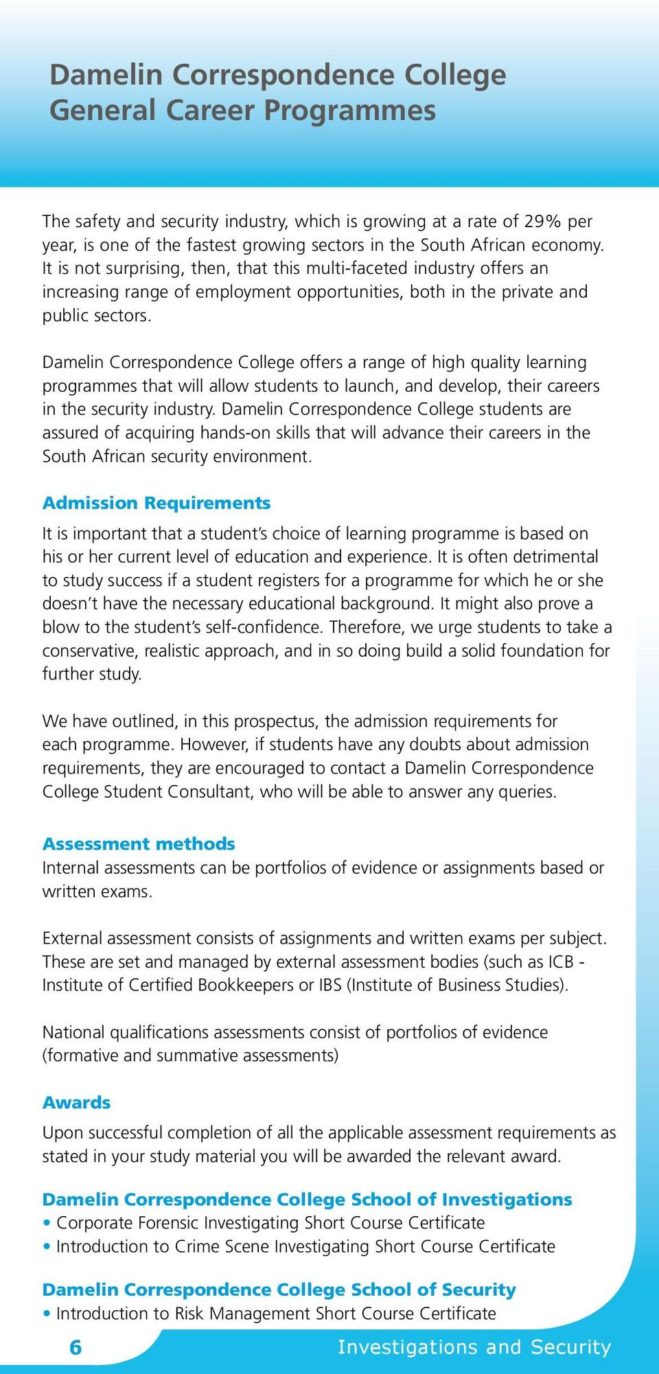 Damelin Correspondence College offers a range of high quality learning programmes that will allow students to launch, and develop, their careers in the security industry.
