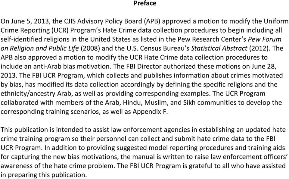 The APB also approved a motion to modify the UCR Hate Crime data collection procedures to include an anti-arab bias motivation. The FBI Director authorized these motions on June 28, 2013.