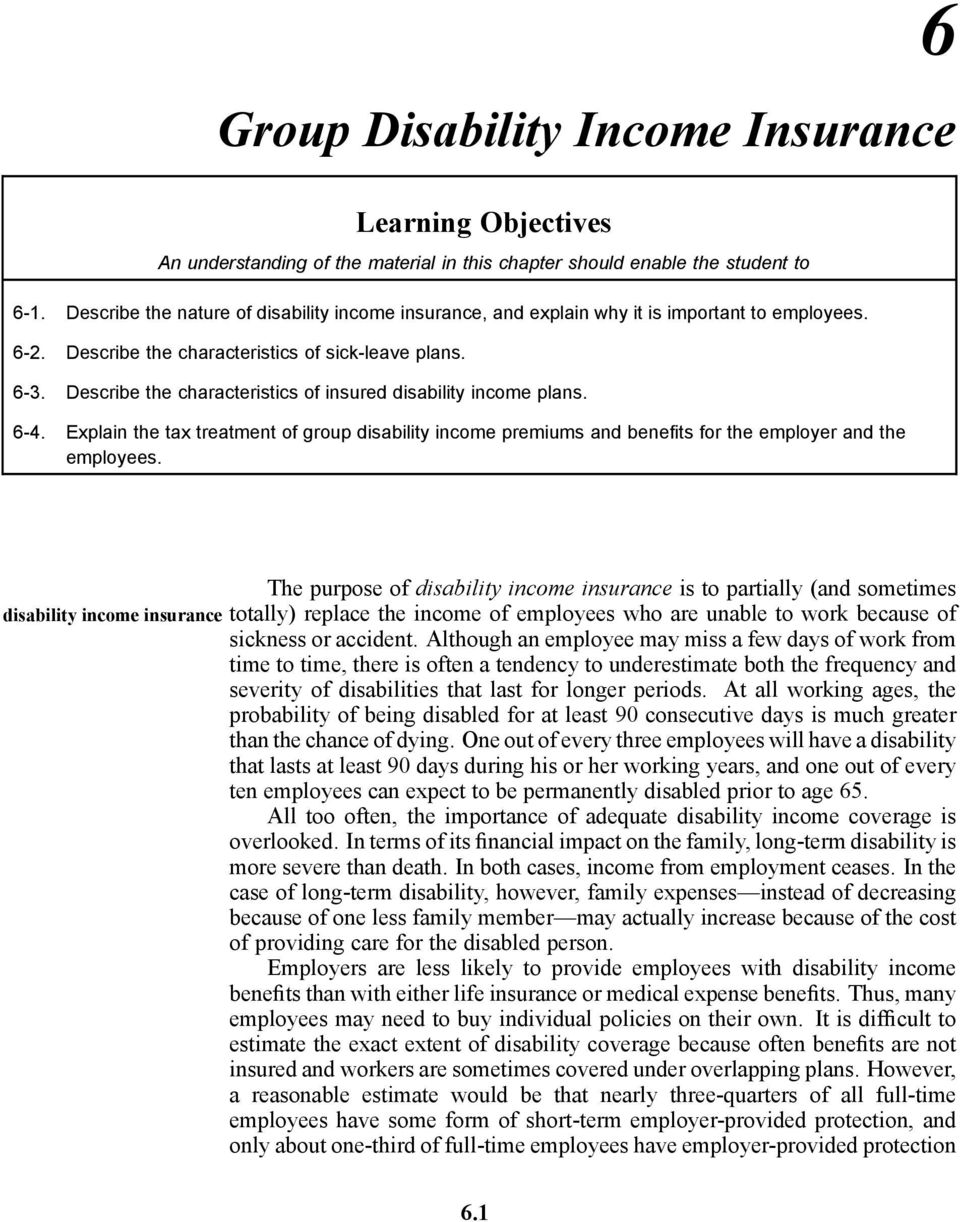 Describe the characteristics of insured disability income plans. 6-4. Explain the tax treatment of group disability income premiums and benefits for the employer and the employees.