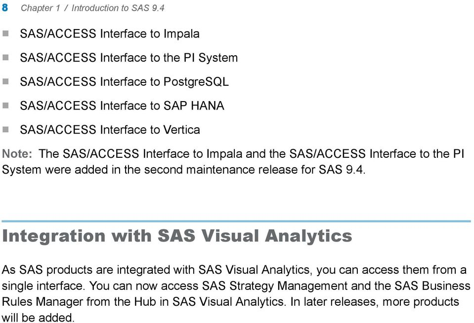Vertica Nte: The SAS/ACCESS Interface t Impala and the SAS/ACCESS Interface t the PI System were added in the secnd maintenance release fr SAS 9.4.