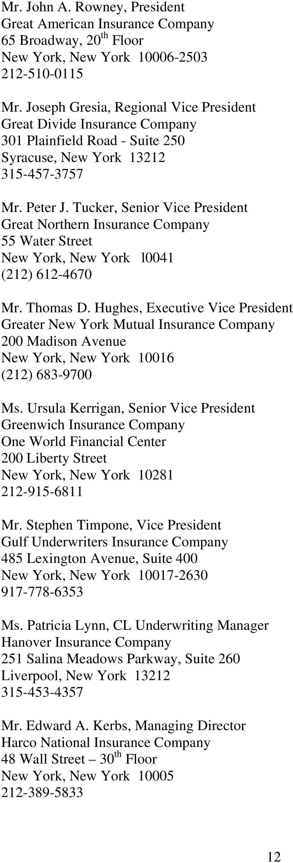 Tucker, Senior Vice President Great Northern Insurance Company 55 Water Street New York, New York l0041 (212) 612-4670 Mr. Thomas D.