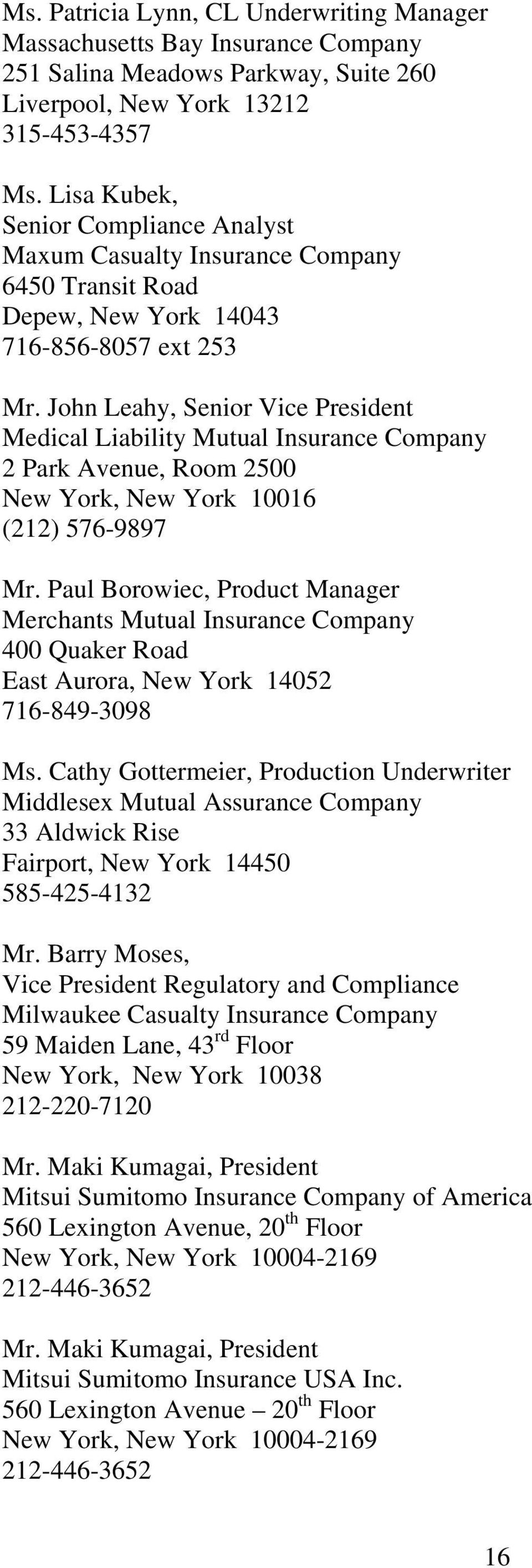 John Leahy, Senior Vice President Medical Liability Mutual Insurance Company 2 Park Avenue, Room 2500 New York, New York 10016 (212) 576-9897 Mr.