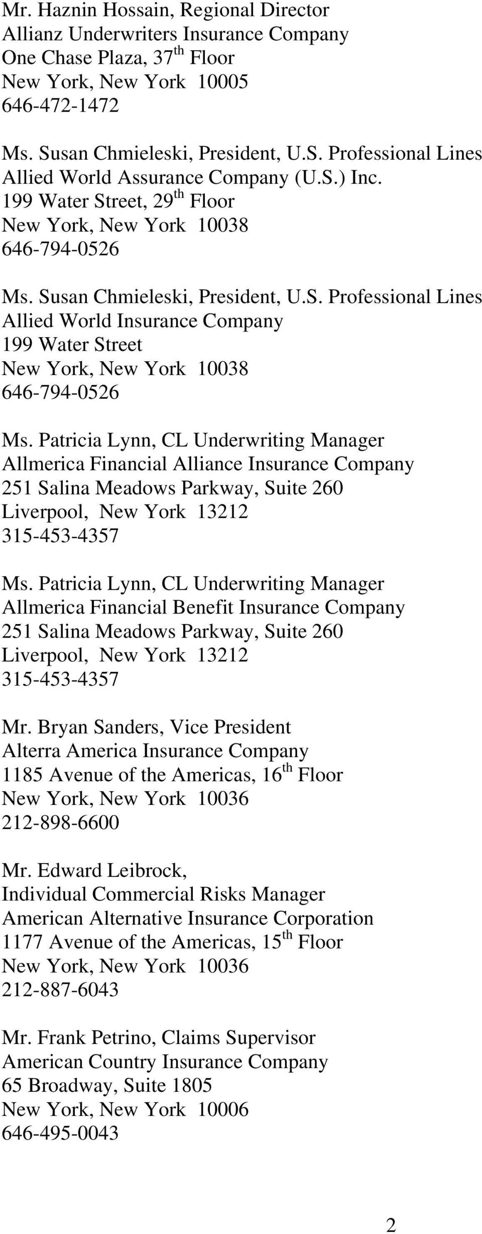 Patricia Lynn, CL Underwriting Manager Allmerica Financial Alliance Insurance Company 251 Salina Meadows Parkway, Suite 260 Liverpool, New York 13212 315-453-4357 Ms.