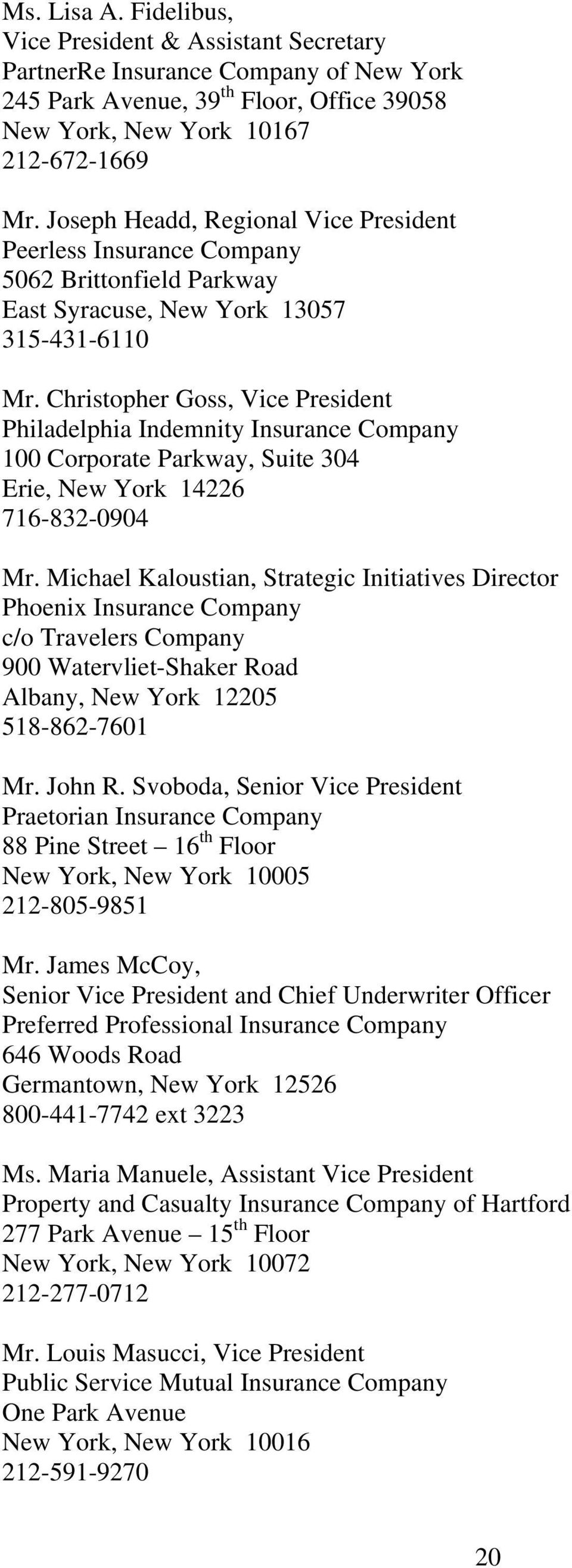 Christopher Goss, Vice President Philadelphia Indemnity Insurance Company 100 Corporate Parkway, Suite 304 Erie, New York 14226 716-832-0904 Mr.