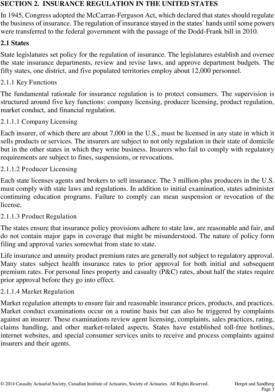 10. 2.1 States State legislatures set policy for the regulation of insurance.