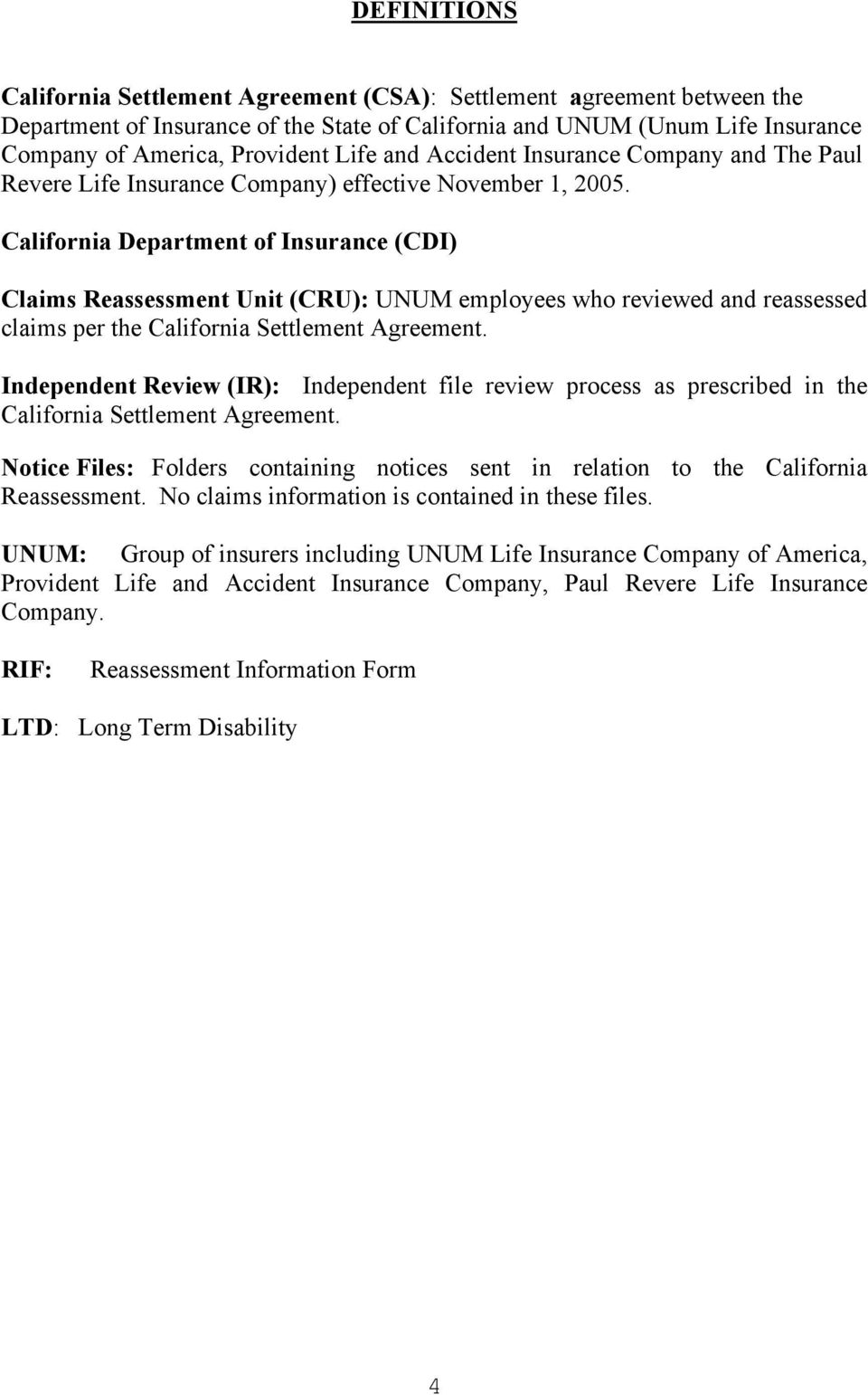 California Department of Insurance (CDI) Claims Reassessment Unit (CRU): UNUM employees who reviewed and reassessed claims per the California Settlement Agreement.