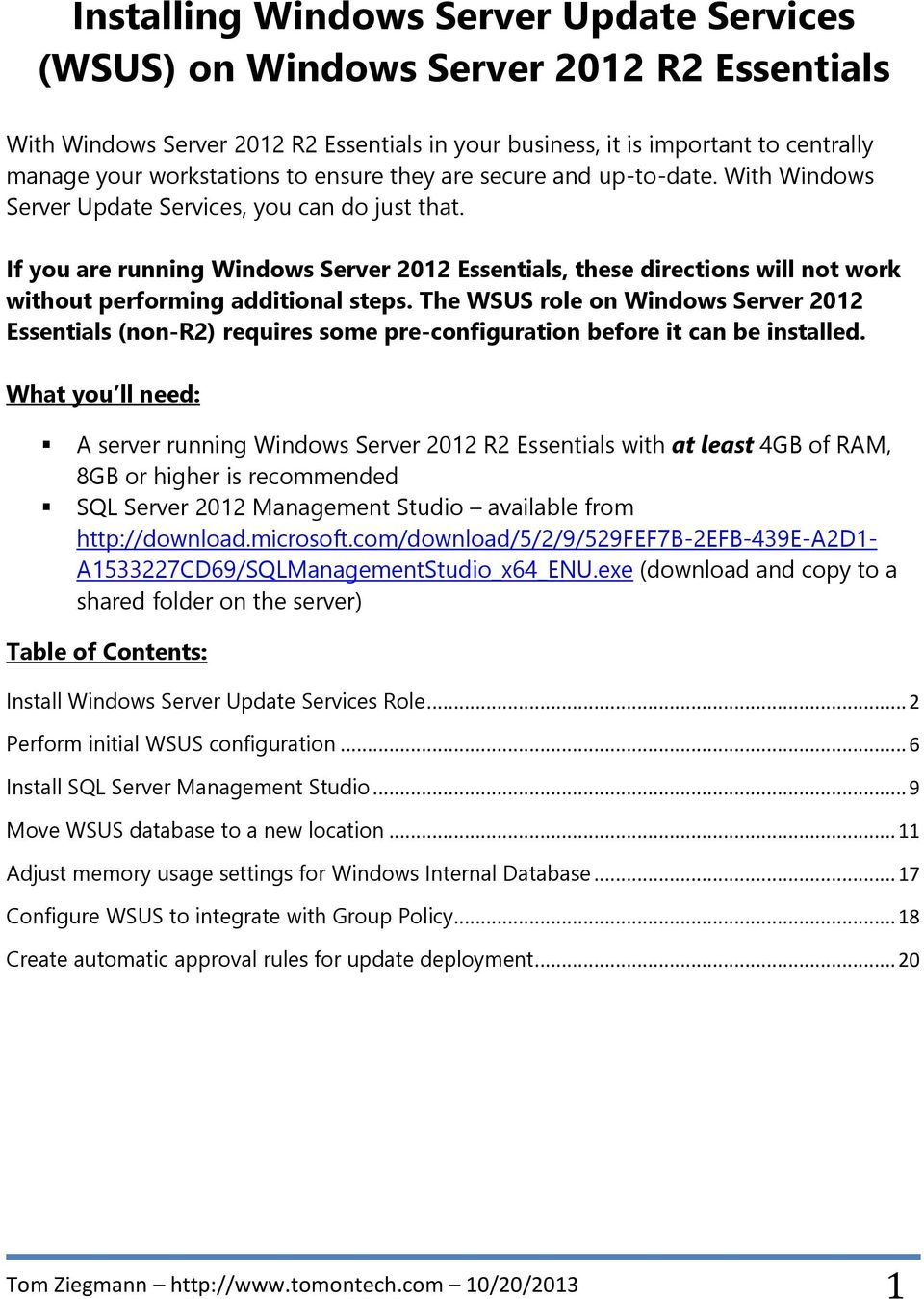 If you are running Windows Server 2012 Essentials, these directions will not work without performing additional steps.