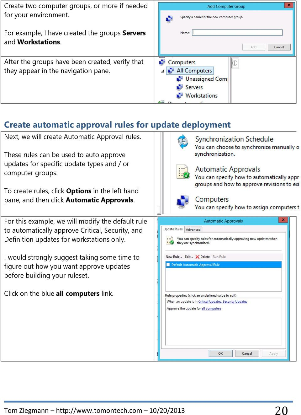 These rules can be used to auto approve updates for specific update types and / or computer groups. To create rules, click Options in the left hand pane, and then click Automatic Approvals.