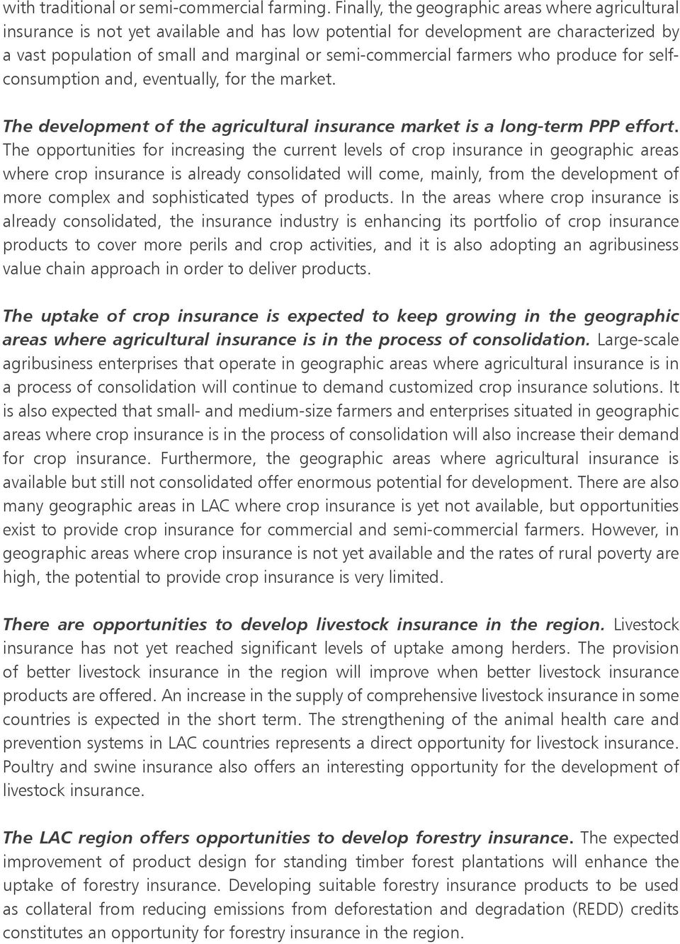farmers who produce for selfconsumption and, eventually, for the market. The development of the agricultural insurance market is a long-term PPP effort.