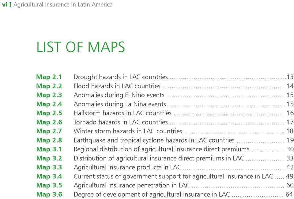 8 Earthquake and tropical cyclone hazards in LAC countries... 19 Map 3.1 Regional distribution of agricultural insurance direct premiums... 30 Map 3.