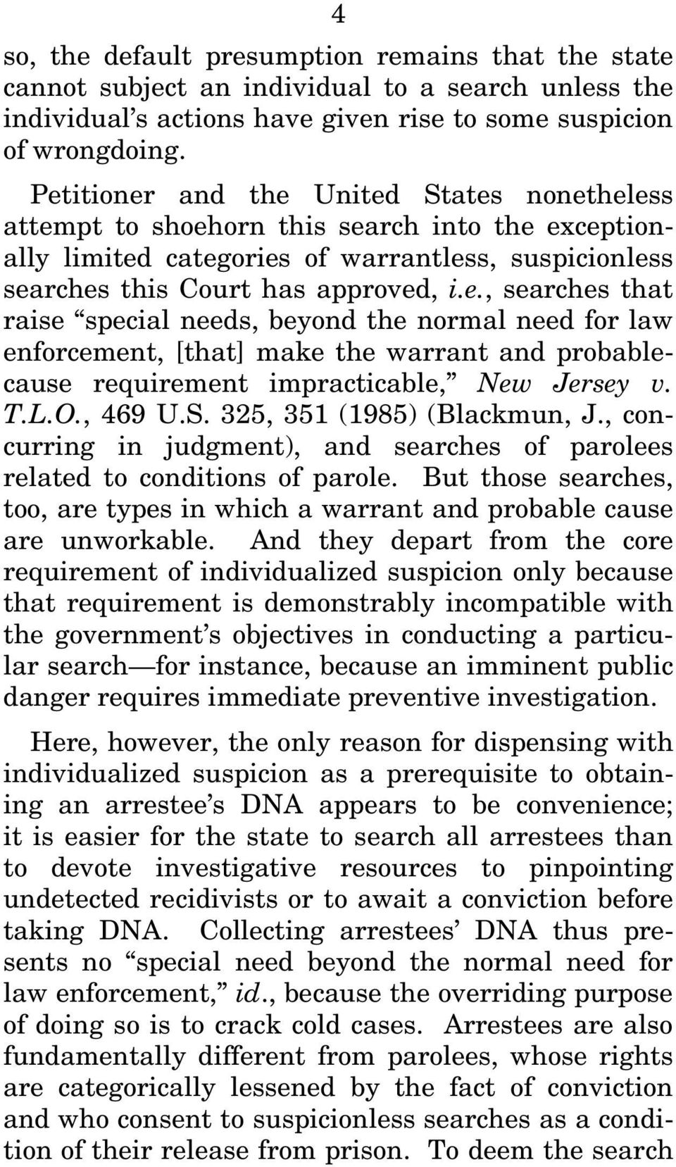 T.L.O., 469 U.S. 325, 351 (1985) (Blackmun, J., concurring in judgment), and searches of parolees related to conditions of parole.