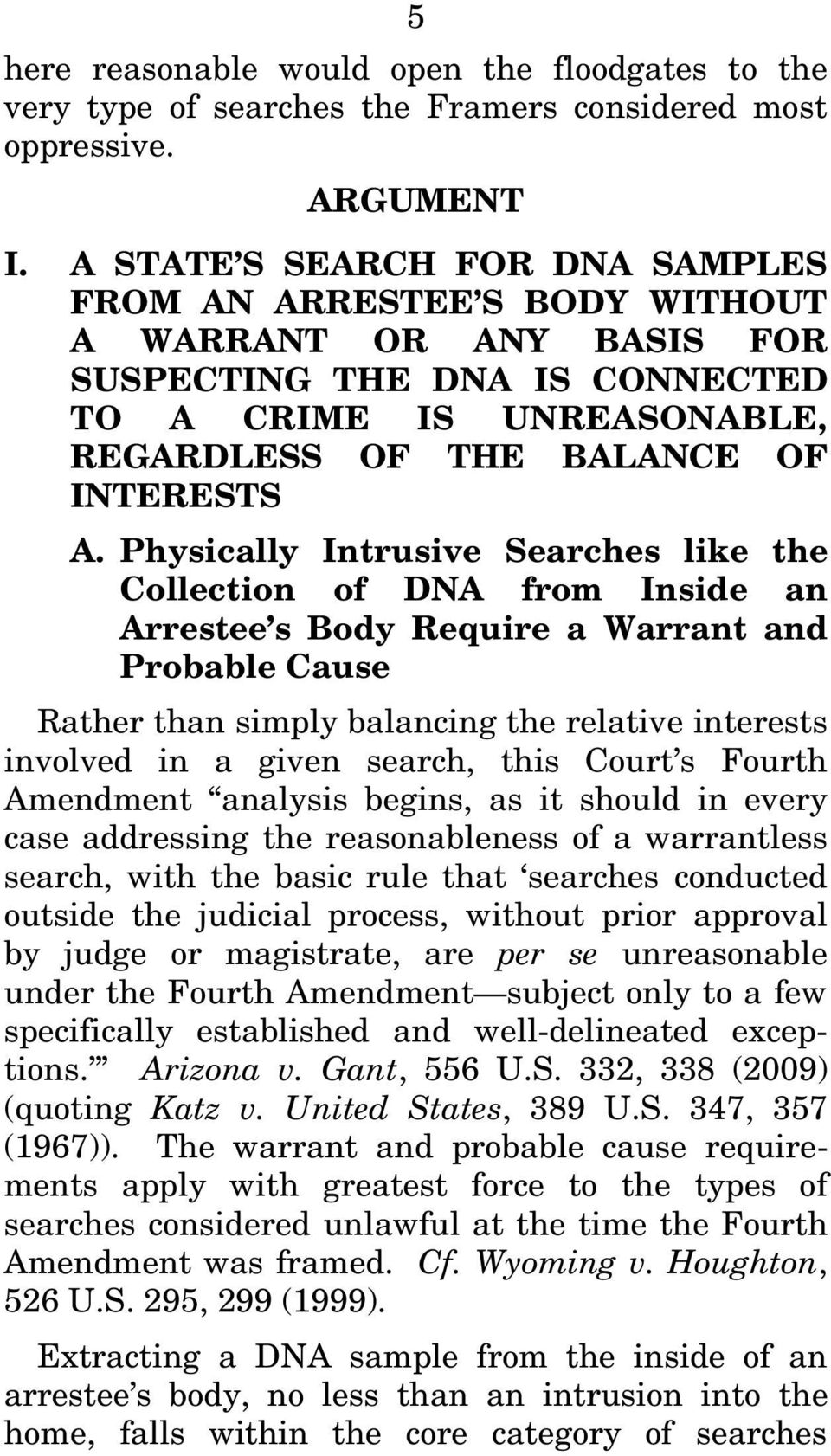 Physically Intrusive Searches like the Collection of DNA from Inside an Arrestee s Body Require a Warrant and Probable Cause Rather than simply balancing the relative interests involved in a given
