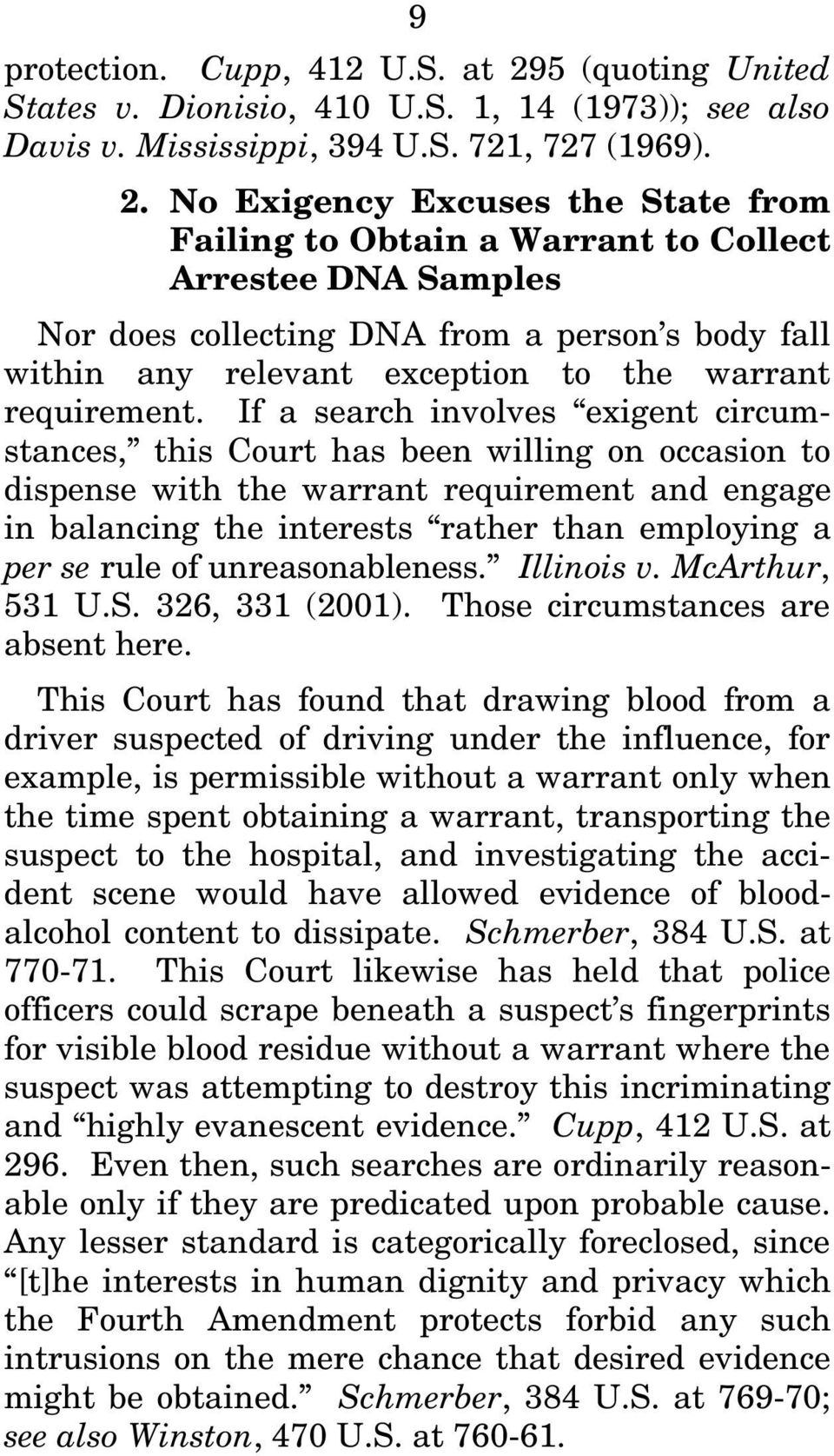 No Exigency Excuses the State from Failing to Obtain a Warrant to Collect Arrestee DNA Samples Nor does collecting DNA from a person s body fall within any relevant exception to the warrant