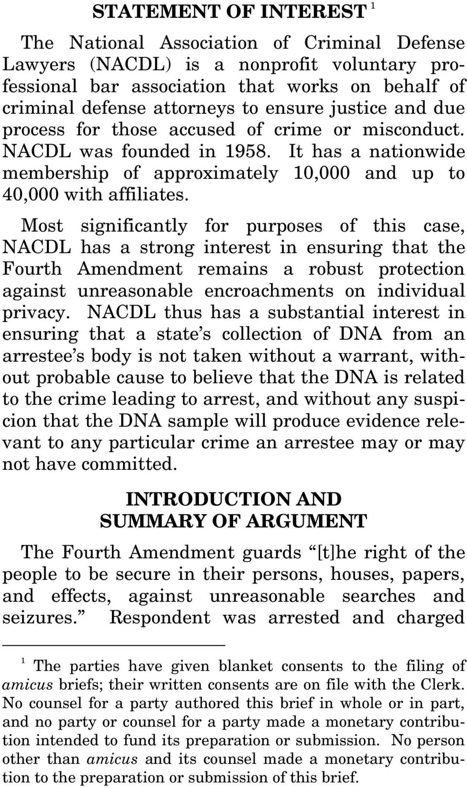 Most significantly for purposes of this case, NACDL has a strong interest in ensuring that the Fourth Amendment remains a robust protection against unreasonable encroachments on individual privacy.