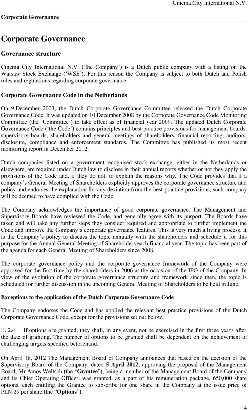 Corporate Governance Code in the Netherlands On 9 December 2003, the Dutch Corporate Governance Committee released the Dutch Corporate Governance Code.