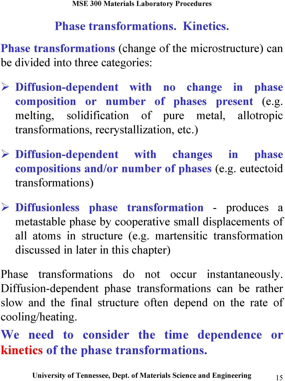 ) Diffusion-dependent with changes in phase compositions and/or number of phases (e.g. eutectoid transformations) Diffusionless phase transformation - produces a metastable phase by cooperative small displacements of all atoms in structure (e.