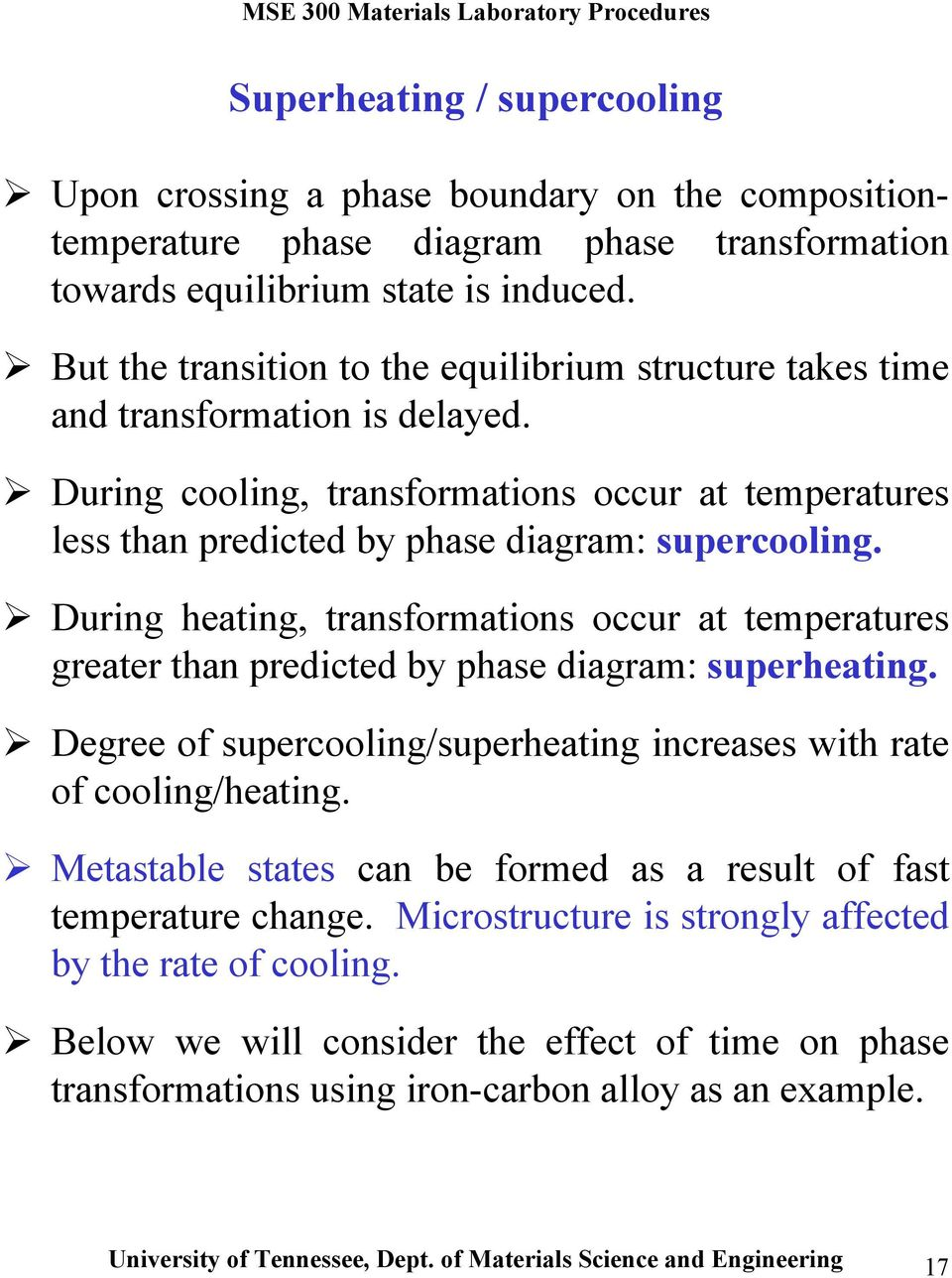 During heating, transformations occur at temperatures greater than predicted by phase diagram: superheating. Degree of supercooling/superheating increases with rate of cooling/heating.