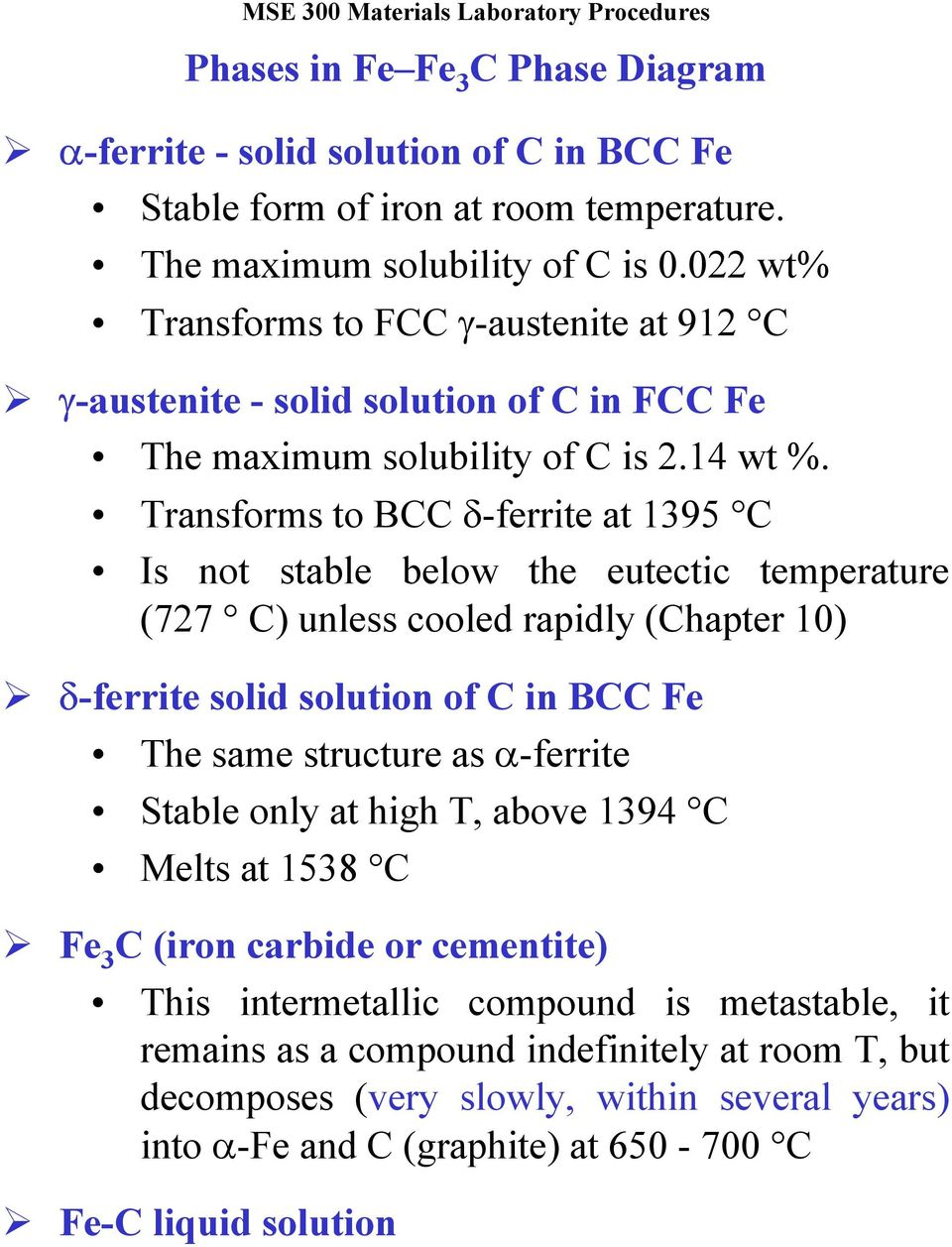 Transforms to BCC δ-ferrite at 1395 C Is not stable below the eutectic temperature (727 C) unless cooled rapidly (Chapter 10) δ-ferrite solid solution of C in BCC Fe The same structure as α-ferrite