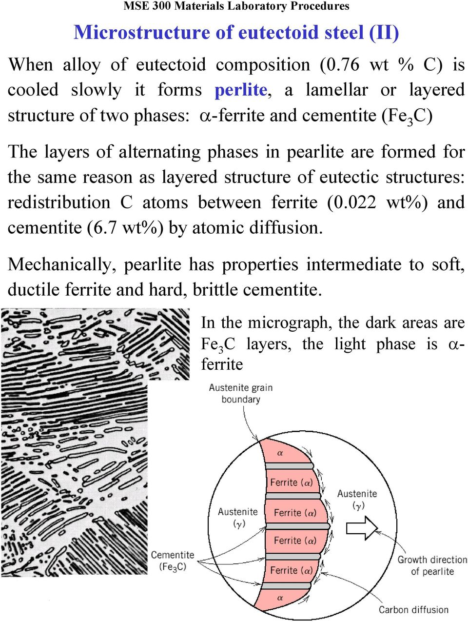 pearlite are formed for the same reason as layered structure of eutectic structures: redistribution C atoms between ferrite (0.022 wt%) and cementite (6.